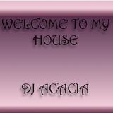 Dj Acacia-Welcome to My House