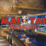 Mai Tai Transmissions - Episode Twelve