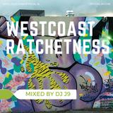 WEST COAST RATCHETNESS MIX - DJ J9