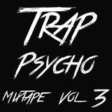 Trap Psycho Vol 3