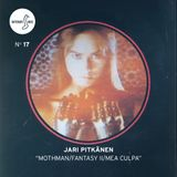 Different Note Nº17: Jari Pitkänen - Mothman / Fantasy II / Mea Culpa