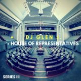 DJ GLEN J. HOUSE OF REPRESENTATIVES SERIES III