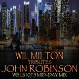 Wil Milton Tributes John Robinson 107.5 WBLS Mid Day Mix PART 1