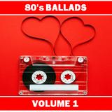 80'S BALLADS : VOLUME 1
