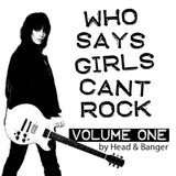WHO SAYS GIRLS CAN'T ROCK - Vol. 1