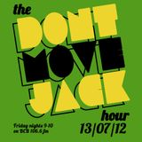 The Dont Move Jack Hour 13/07/12