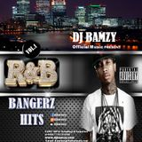 R&B BANGERZ HITS  VOL.1 ( MIXES BY DJ BAMZY ) AUGUST  2017 LASTEST