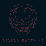 Reverb Party Program #41