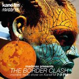 The Border Clash Show #47 on Kane FM 19/03/18