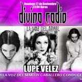 MARTIN CABALLERO TEMA HISTORIA Y MITOS DE LUPE VELEZ/DIVINA RADIO/GUADALUPE DIVINA