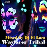 Wayfarer Tribal Jun-2018 - Mixed by Dj El Loco