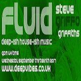 STEVE GRIFFO GRIFFITHS - 'FLUID' - SEPT 13TH 2017 - DEEPVIBES.CO.UK