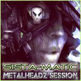 Metalheadz Mix - Sista-Matic