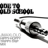 ODE to Old School (Jmaxlolo tripped mix)
