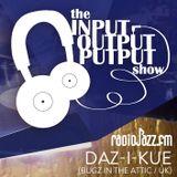 The Input Output Putput radio show: Daz-I-Kue (Bugz In The Attic/UK)