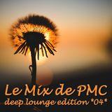LE MIX DE PMC *DEEP LOUNGE EDITION 04*