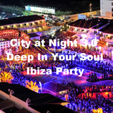 City at Night 3.0 - Deep In Your Soul - Ibiza Party