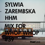 Sylwia Zarembska (HHM) - Mix For Whopwhop #39