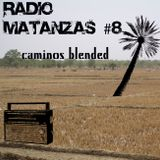 Radio Matanzas Vol 8 : Caminos Blended !