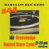 Babylon Rockers #44 — Special guest Grooveedge Record Store
