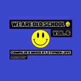 WE ARE OLD SCHOOL VOL.6