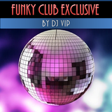 Funky Club Exclusive By DJ VIP