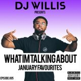 DJ WILLIS | WHAT IM TALKING ABOUT PODCAST| EPISODE 005 | JANUARY FAVOURITES | MULTI GENRE