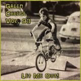 Green Cheese Vol 93 - Let Me Out!