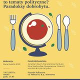 Dlaczego żywność i głód to tematy polityczne? Paradoksy dobrobytu