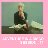 ADVENTURES IN A DISCO - SESSION #11