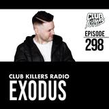 Club Killers Radio #298 - Exodus
