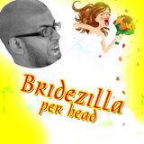 Bridezilla per head