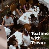 Teatime With Trevox, Friday 08 November 2019