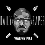 WALSHY FIRE X Daily Paper