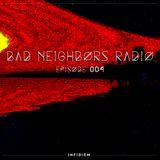 Bad Neighbors Radio - Episode 004