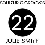Soulfuric Grooves # 22 - Julie (Full Throttle) Smith - (January 20th 2020)