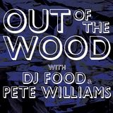 Dj Food and Pete Williams - Out of the Wood, Show 124