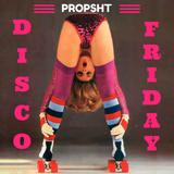 Propsht - Disco Friday
