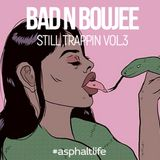 Bad n Boujee - Still Trappin' Vol.3