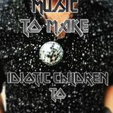 MUSIC TO MAKE IDIOTIC CHILDREN TO ☢