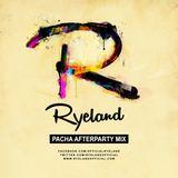 Ryeland - Pacha Afterparty Mix