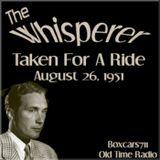 The Whisperer - Taken For A Ride (08-26-51)