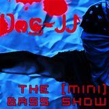 Doc-JJ pres. The [MINI] Bass Show #1