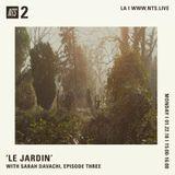 Le Jardin w/ Sarah Davachi - 22nd January 2018