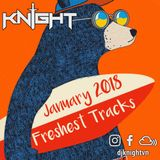 January 2018 Freshest Tracks by DJ Knight - FB/Insta/Mixcloud @djknightvn
