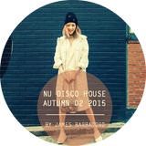 Nu Disco House | Autumn 02 . 2015 | By James Barbadoro