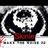 Skinie Make The Noise 22