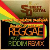 Reggae Land Riddim remix (street digital 2017) Mixed By SELEKTA MELLOJAH FANATIC OF RIDDIM