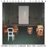 INVISIBLE CINEMA. Sound Effects Library Mix For CACHICHI.