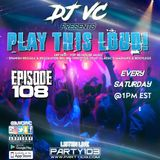 DJ VC - Play This Loud! Episode 108 (Party 103)
